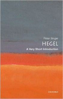 Hegel: A Very Short Introduction - Peter Singer