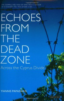 Echoes from the Dead Zone: Across the Cyprus Divide - Yiannis Papadakis