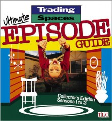 Ultimate Episode Guide: Collector's Edition, Seasons 1 to 3 (Trading Spaces) -