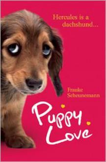 Puppy Love: A Novel - Frauke Scheunemann, Shelley Frisch
