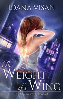 The Weight of a Wing (The Stolen Wings Book 1) - Ioana Visan