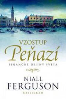 Vzostup peňazí. Finančné dejiny sveta - Niall Ferguson, Juraj Šebesta