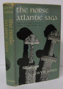The Norse Atlantic Saga: Being the Norse Voyages of Discovery and Settlement to Iceland, Greenland, and North America - Gwyn Jones