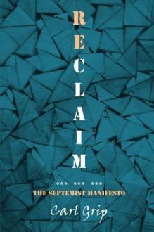 Reclaim - The Septemist Manifesto - Carl Grip