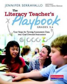 The Literacy Teacher's Playbook, Grades 3-6: Four Steps for Turning Assessment Data Into Goal-Directed Instruction - Jennifer Serravallo
