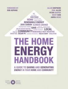 The Home Energy Handbook. Paul Allen, Peter Harper and Allan Shepherd - Paul Allen