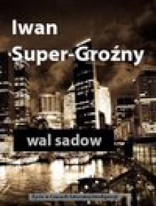 Iwan Super-Groźny - Wal Sadow