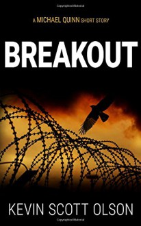 Breakout: A Michael Quinn Short Story - Kevin Scott Olson