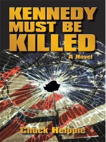 Kennedy Must Be Killed - Chuck Helppie