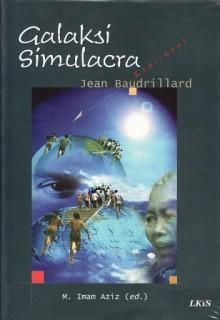 Galaksi Simulacra: Esai-Esai Jean Baudrillard - M. Imam Aziz