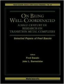 On Being Well-Coordinated: A Half-Century of Research on Transition Metal Complexes : Selected Papers Fred Basolo (World Scientific Series in 20th Century Chemistry, V. 13) - John L. Burmeister