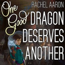One Good Dragon Deserves Another - Rachel Aaron,Vikas Adam