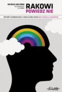 RAKOWI POWIEDZ NIE Metody zapobiegania i zwalczania raka bez udziału lekarstw (wydanie zaktualizowane i rozszerzone) - Patrick Holford