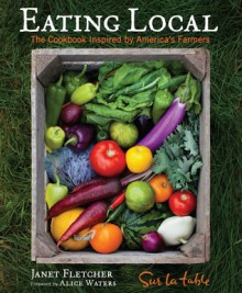 Eating Local: The Cookbook Inspired by America's Farmers - Sur La Table, Janet Fletcher