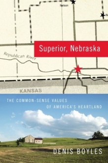 Superior, Nebraska: The Common Sense Values of America's Heartland - Denis Boyles