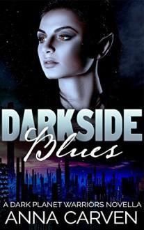 Darkside Blues: SciFi Alien Romance (Dark Planet Warriors Book 4.5) - Anna Carven