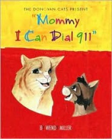 "The Donovan Cats Present: ""Mommy I Can Dial 911!"" - Wendy Miller"