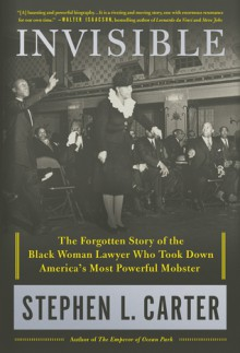 Invisible: The Forgotten Story of the Black Woman Lawyer Who Took Down America's Most Powerful Mobster - Stephen L. Carter