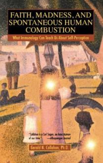 Faith, Madness and Spontaneous Human Combustion - Gerald N. Callahan