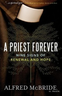 A Priest Forever: Nine Signs of Renewal and Hope - Alfred McBride
