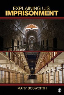 Explaining U.S. Imprisonment - Mary F. (Francesca) Bosworth