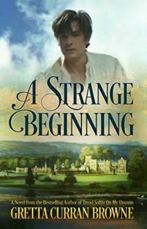 A STRANGE BEGINNING: A Novel (The BYRON Series Book 1): (The Byron Series: Book 1) - Gretta Curran Browne