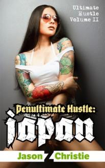 Penultimate Hustle Japan - Jason Z. Christie