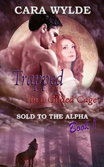Trapped in a Guilded Cage - Cara Wylde
