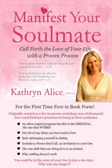 Manifest Your Soulmate (Love Attraction #3) - Kathryn Alice