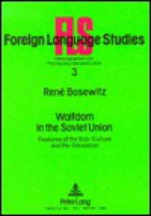 Waifdom in the Soviet Union: Features of the Sub-Culture and Re-Education - Rene Bosewitz