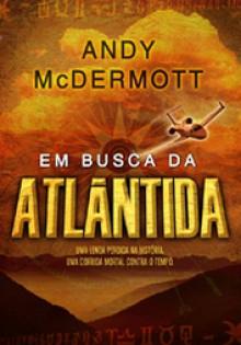 Em Busca Da Atlântida - Andy McDermott, Ana Beatriz Manso