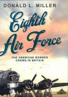 Eighth Air Force - Donald L. Miller