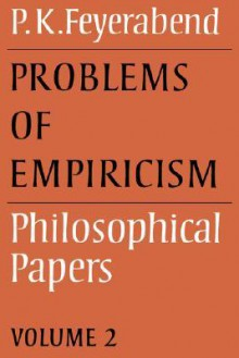 Problems of Empiricism: Volume 2: Philosophical Papers (Philosophical Papers (Cambridge)) - Paul Karl Feyerabend