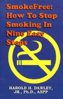 Smokefree--How to Stop Smoking in Nine Easy Steps - Harold H. Dawley, Tony Sarg