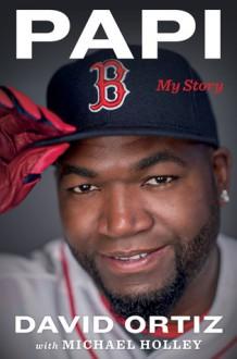 Papi: My Story - David Ortiz