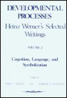 Developmental Processes: Heinz Werners Selected Writings. Volume 2: Cognition, Language, and Symbolization. Edited by Sybil S. Barten and Margery B. Franklin - Margery B. Franklin