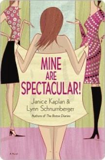 Mine Are Spectacular!: A Novel - Lynn Schnurnberger, Janice Kaplan