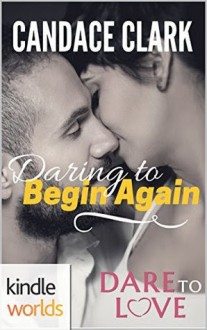Dare To Love Series: Daring to Begin Again (Kindle Worlds Novella) - Candace Clark