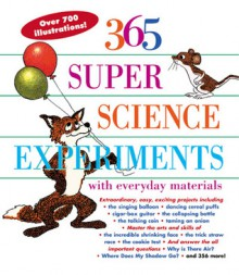 365 Super Science Experiments with Everyday Materials - E. Richard Churchill, Louis V. Loeschnig, Muriel Mandell