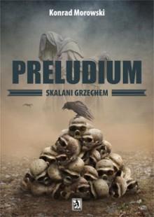 Preludium. Skalani grzechem - Konrad Morowski