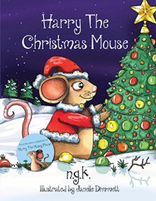Harry The Christmas Mouse - Janelle Dimmett, N.G.K.