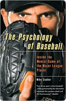 The Psychology of Baseball - Mike Stadler
