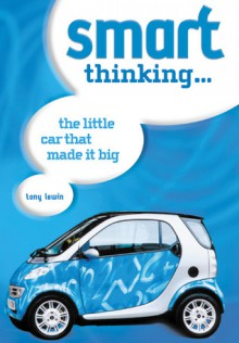 Smart Thinking: The Little Car That Made it Big - Tony Lewin