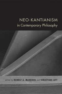 Neo-Kantianism in Contemporary Philosophy - Rudolf A. Makkreel