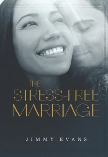 The Stress-Free Marriage - Jimmy Evans