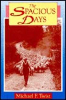 The Spacious Days - Michael F. Twist