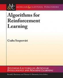 Algorithms for Reinforcement Learning - Csaba Szepesvari