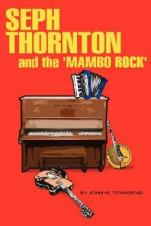 Seph Thornton: And the 'Mambo Rock' - John W. Townsend