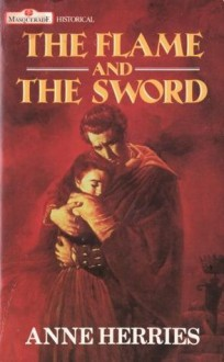 The Flame &Amp; The Sword - Anne Herries