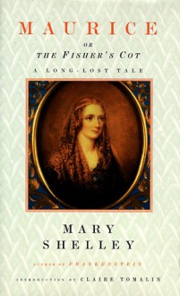 Maurice, or the Fisher's Cot: A Long-Lost Tale - Mary Shelley, Claire Tomalin